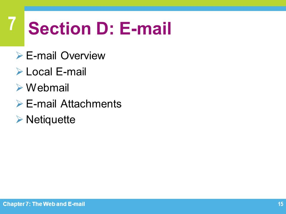 7 Section D:    Overview  Local   Webmail   Attachments  Netiquette Chapter 7: The Web and  15
