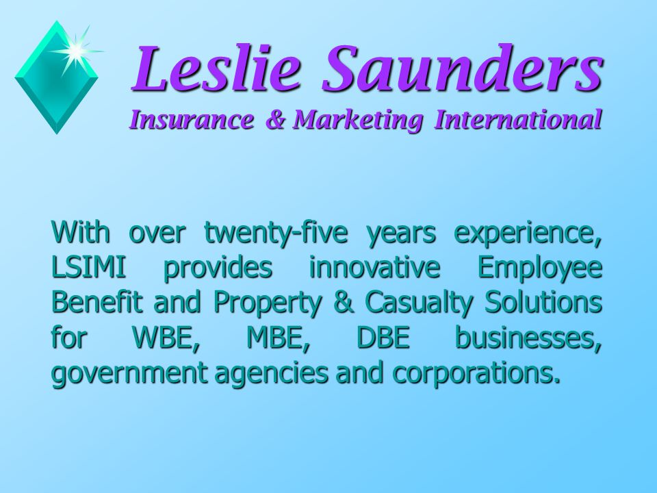 With over twenty-five years experience, LSIMI provides innovative Employee Benefit and Property & Casualty Solutions for WBE, MBE, DBE businesses, government agencies and corporations.