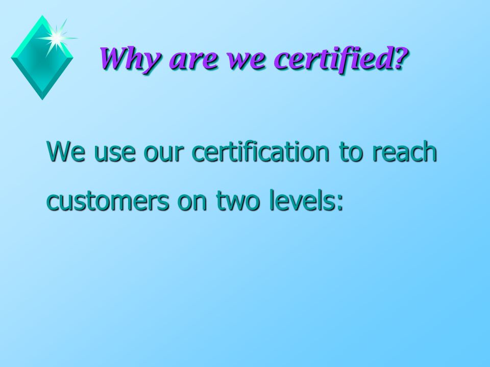 Why are we certified.