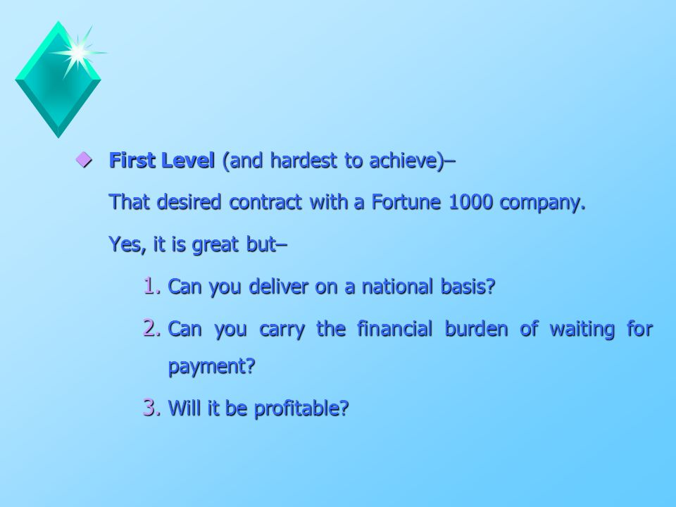 u First Level (and hardest to achieve)– That desired contract with a Fortune 1000 company.