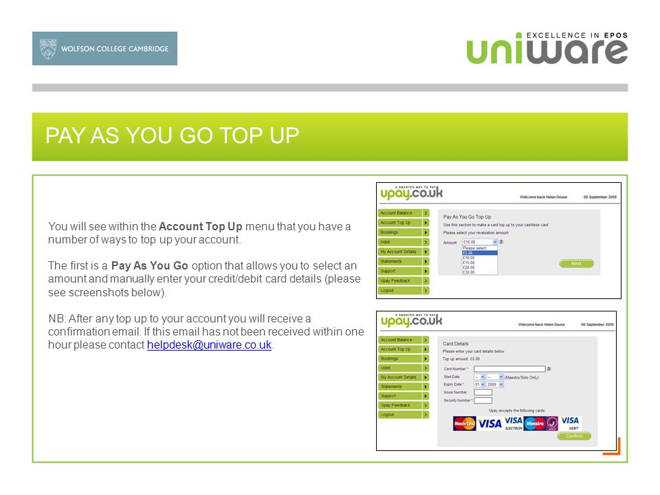 PAY AS YOU GO TOP UP You will see within the Account Top Up menu that you have a number of ways to top up your account.