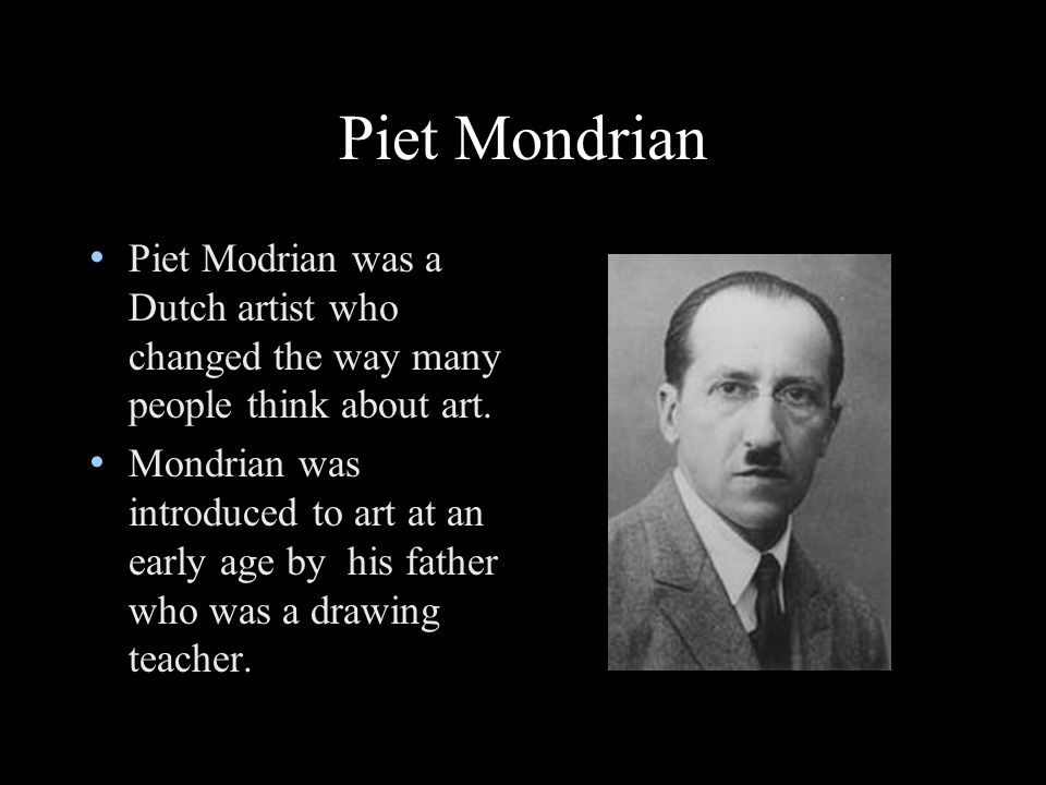 Piet Modrian was a Dutch artist who changed the way many people think about art.