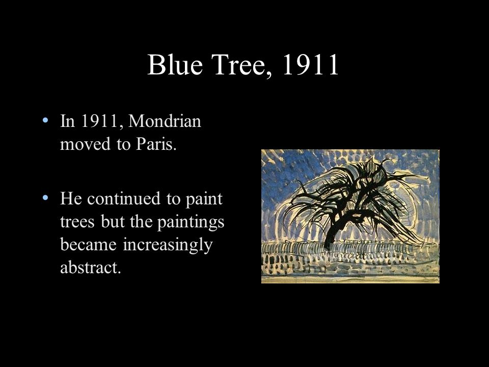 Blue Tree, 1911 In 1911, Mondrian moved to Paris.