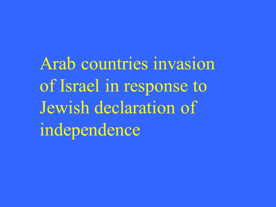 Arab countries invasion of Israel in response to Jewish declaration of independence