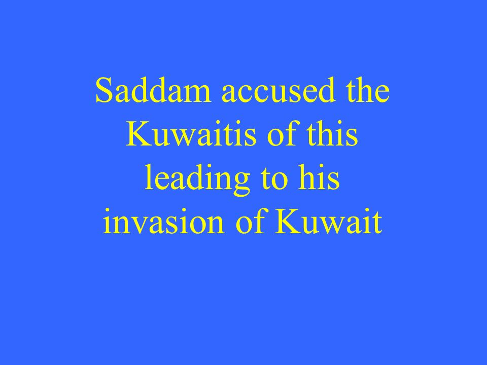 Saddam accused the Kuwaitis of this leading to his invasion of Kuwait