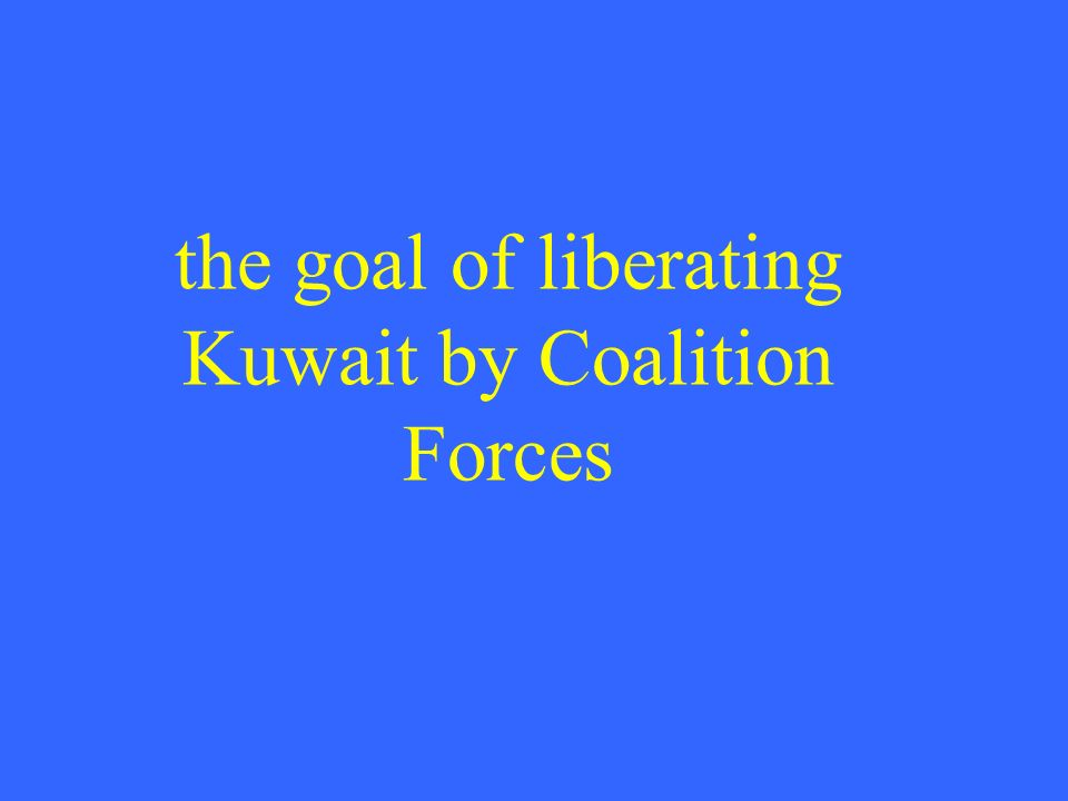 the goal of liberating Kuwait by Coalition Forces