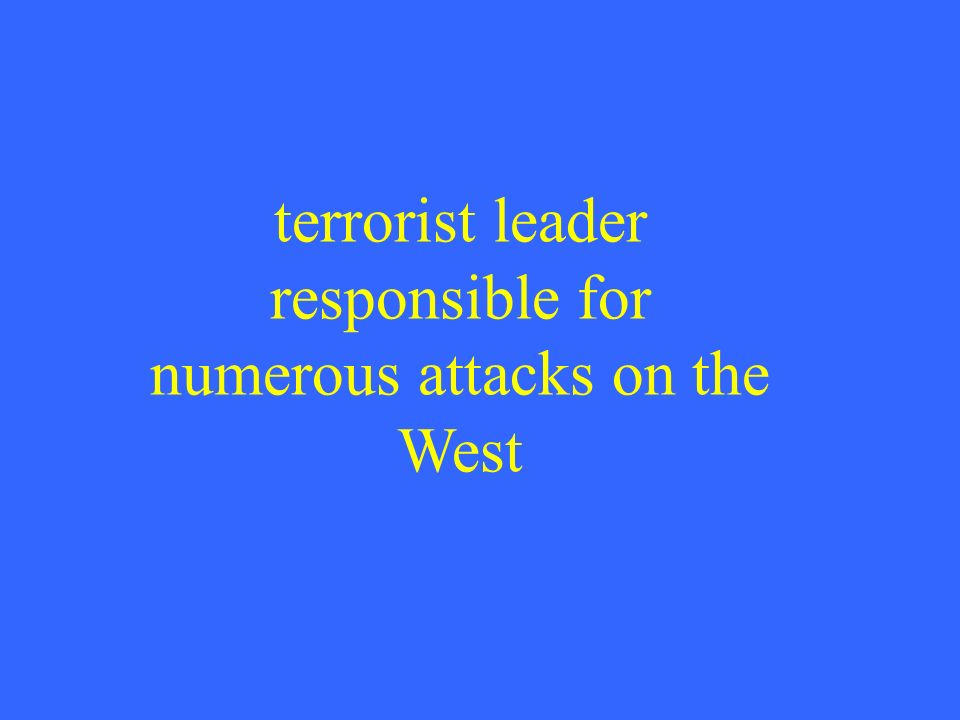 terrorist leader responsible for numerous attacks on the West
