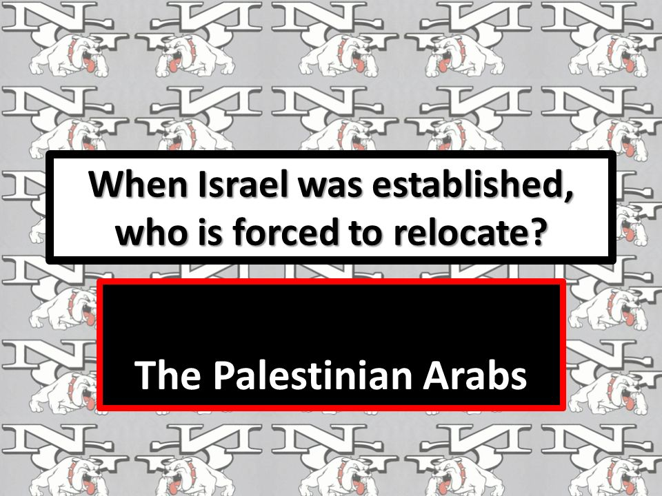 When Israel was established, who is forced to relocate The Palestinian Arabs