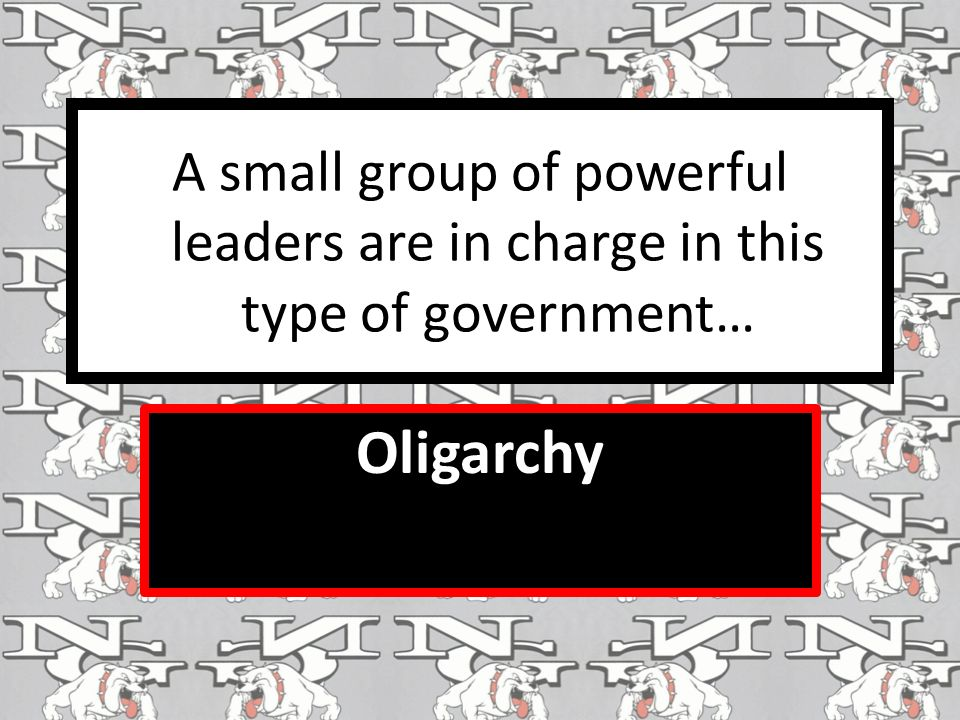 A small group of powerful leaders are in charge in this type of government… Oligarchy