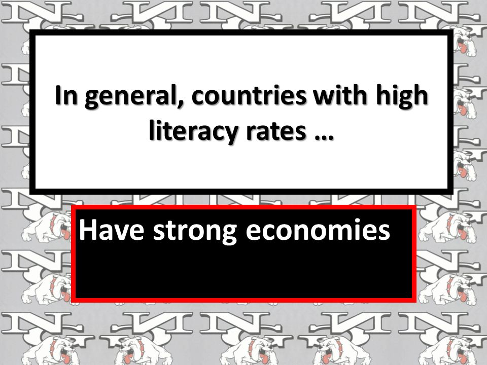 In general, countries with high literacy rates … Have strong economies
