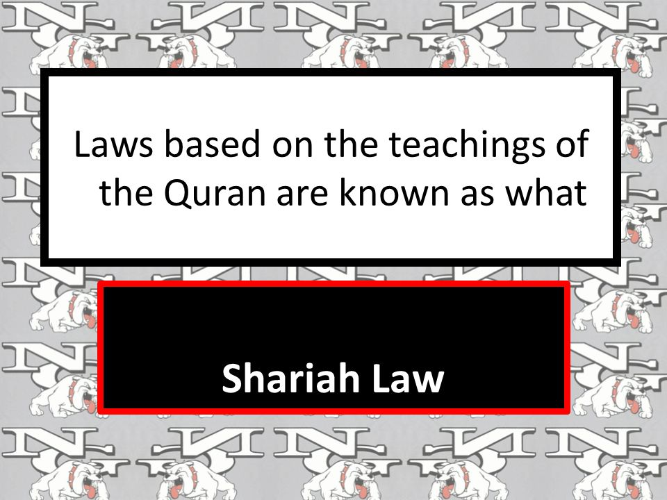 Laws based on the teachings of the Quran are known as what Shariah Law