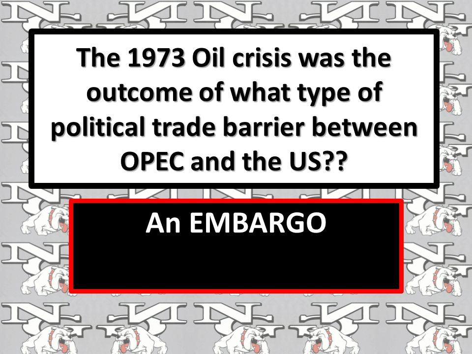 The 1973 Oil crisis was the outcome of what type of political trade barrier between OPEC and the US .