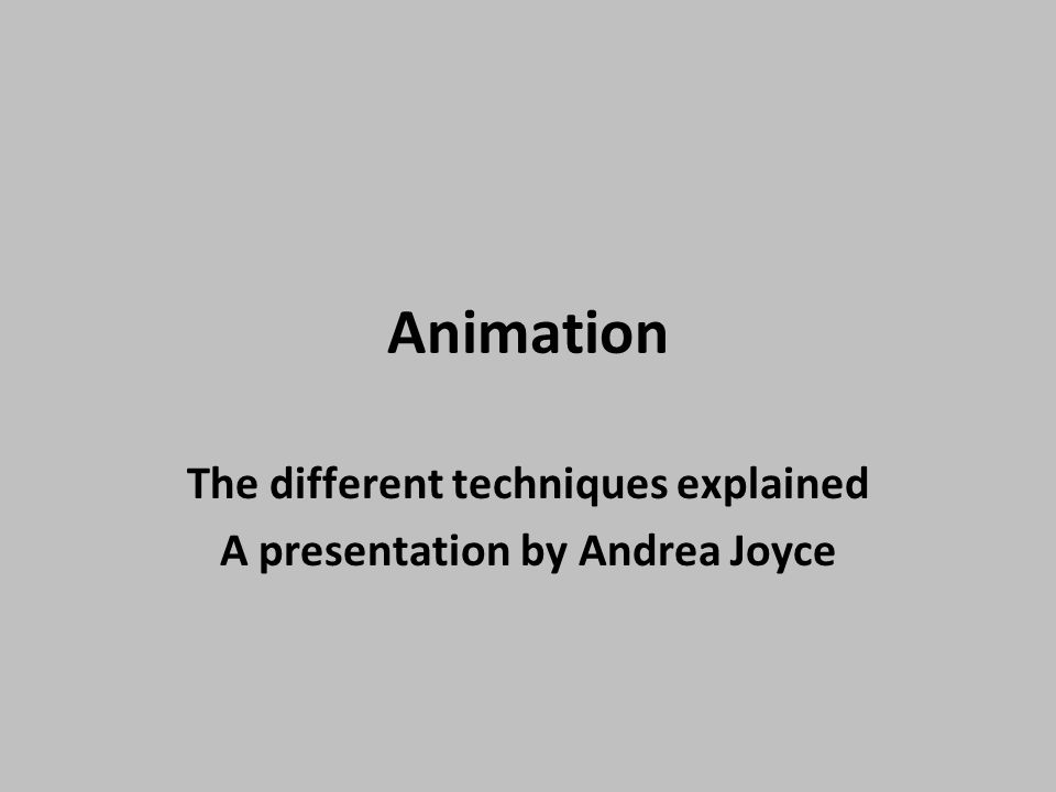 Animation The different techniques explained A presentation by ...