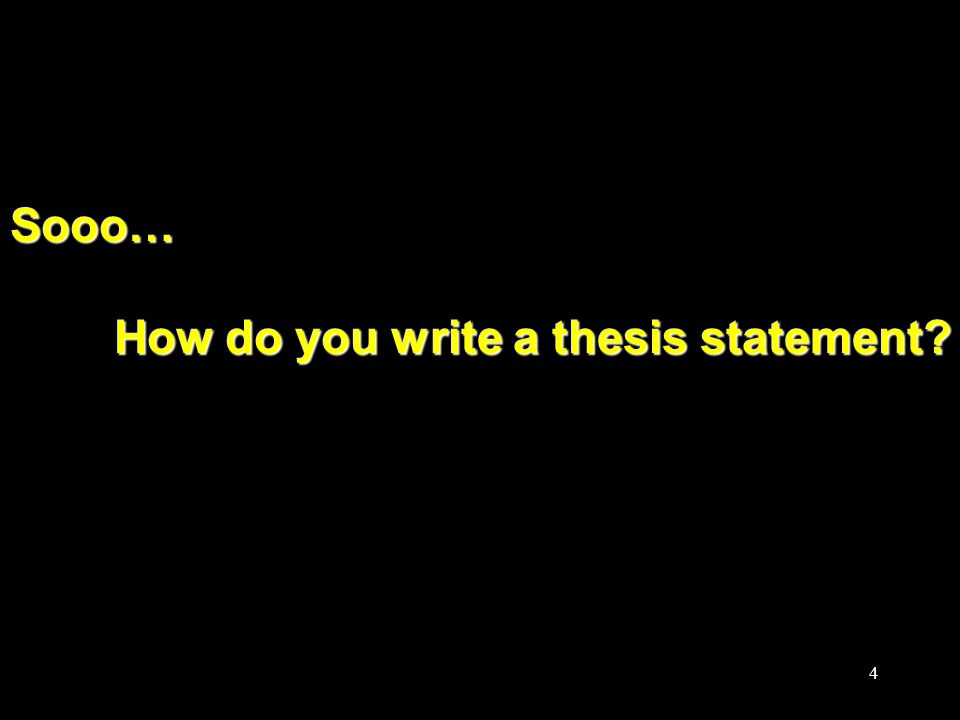 Briefly explain how to write a thesis statement...?