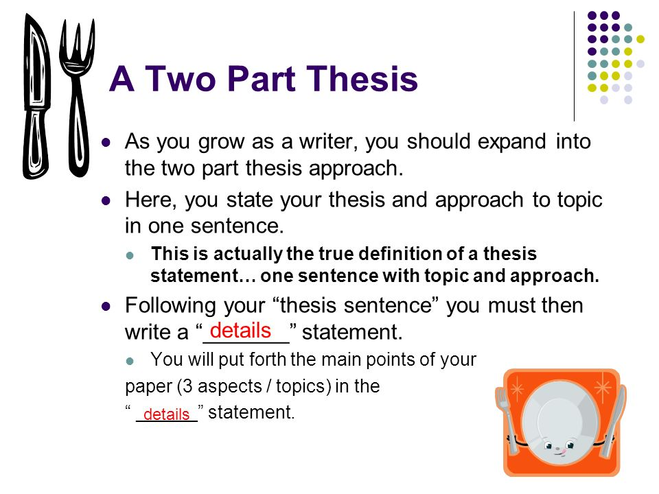two parts of a thesis statement Useful formulae for thesis statements [a particular point made by person two] the thesis statement has 3 main parts.