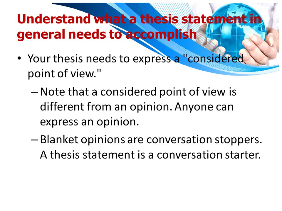 what do you need in a thesis statement It will also help keep you, the writer, from getting lost in a convoluted and directionless argument most importantly, a good thesis statement makes a statement.