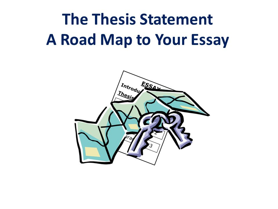 thesis statement roadmap The 3-part thesis statement & outline for essays the thesis statement itself developed your roadmap.