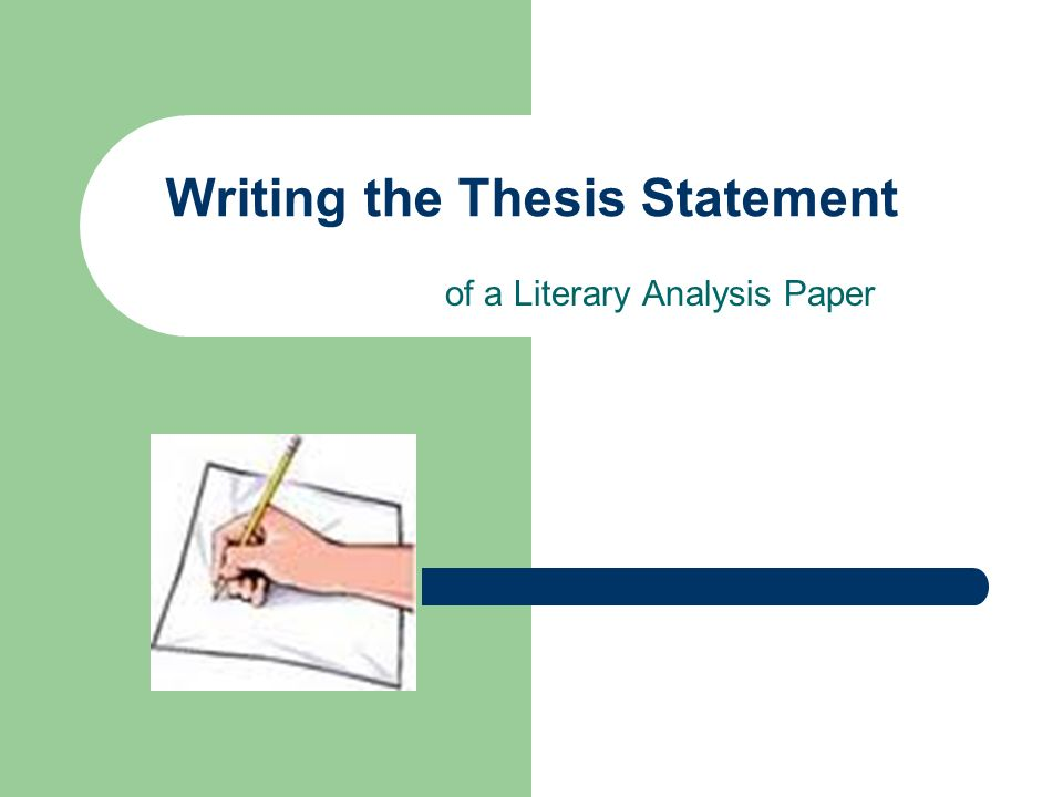 writing the thesis statement of a literary analysis paper ppt  1 writing the thesis statement of a literary analysis paper