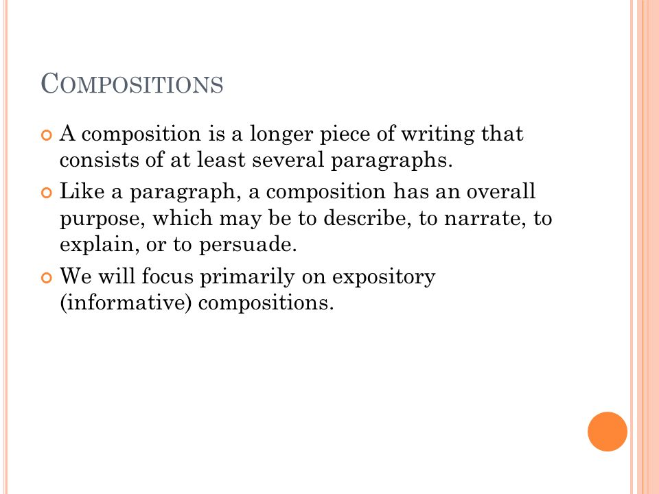 C OMPOSITIONS A composition is a longer piece of writing that consists of at least several paragraphs.