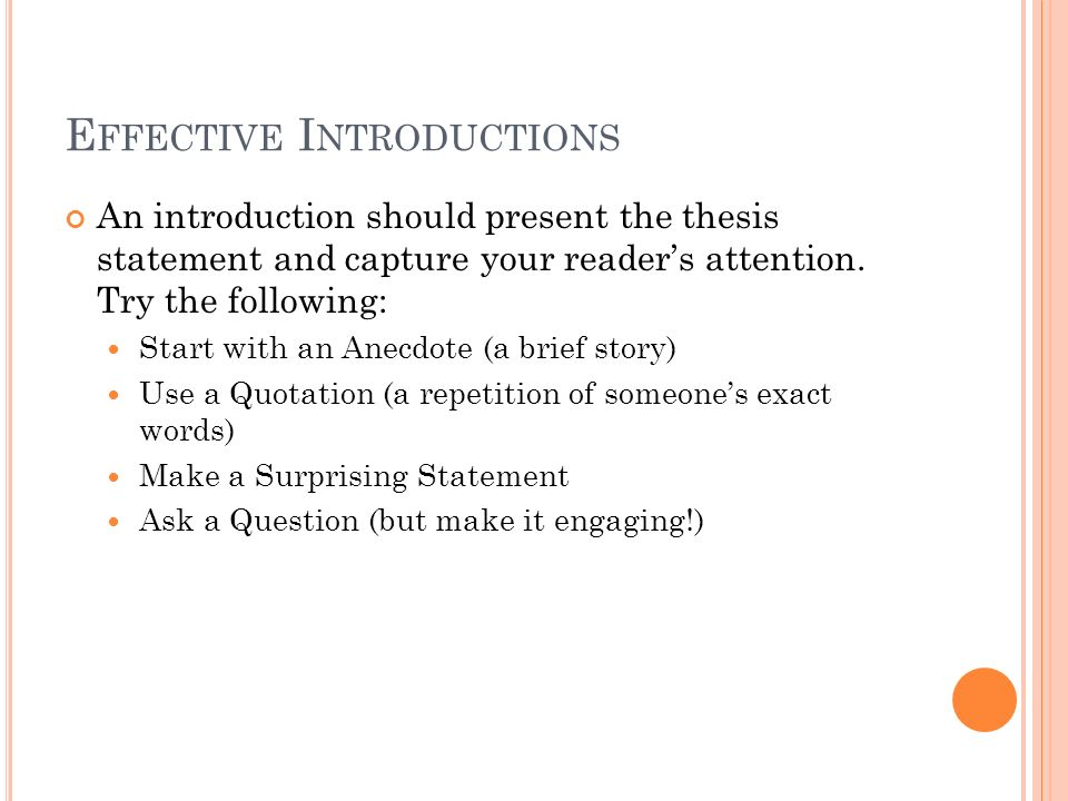 E FFECTIVE I NTRODUCTIONS An introduction should present the thesis statement and capture your reader's attention.