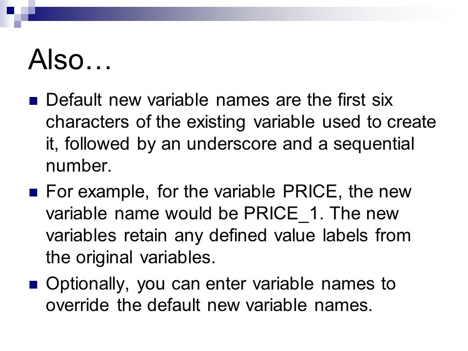 Also… Default new variable names are the first six characters of the existing variable used to create it, followed by an underscore and a sequential number.