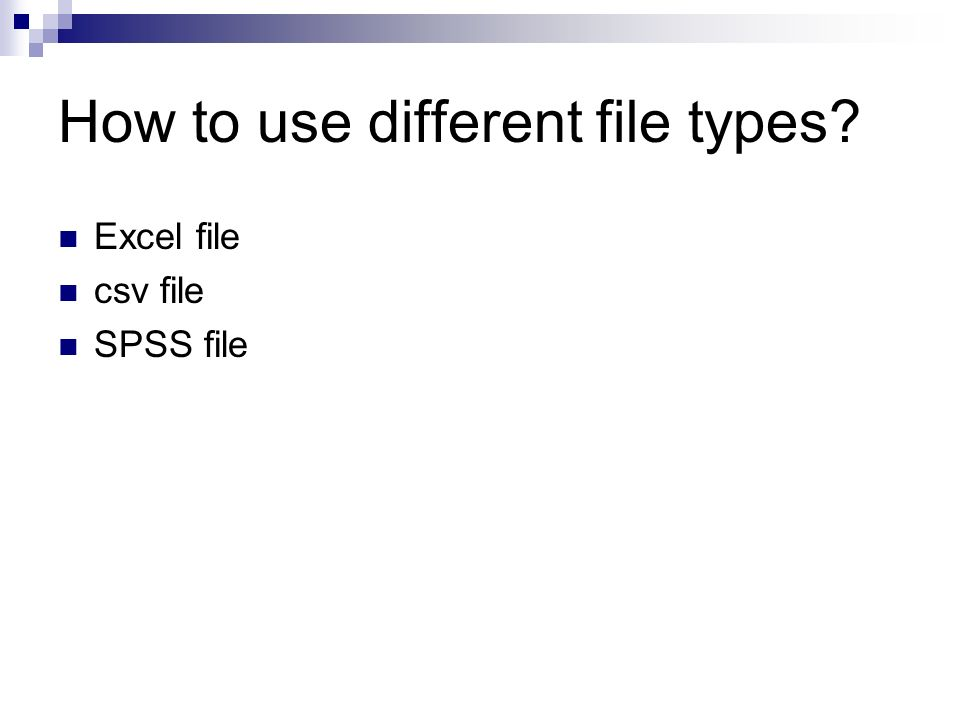 How to use different file types Excel file csv file SPSS file