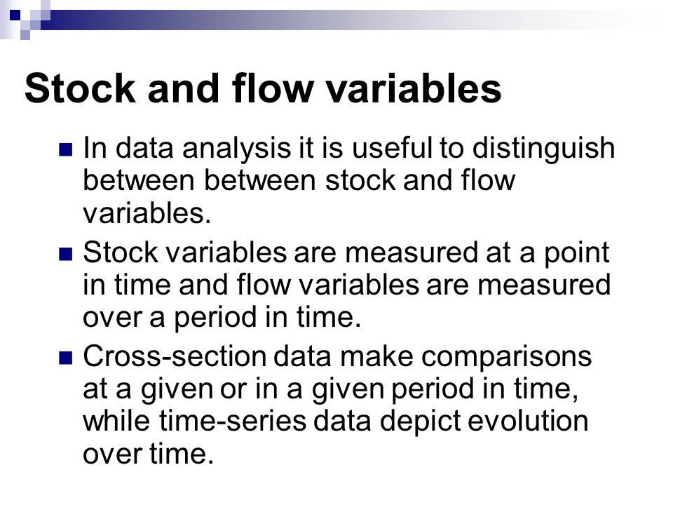 Stock and flow variables In data analysis it is useful to distinguish between between stock and flow variables.