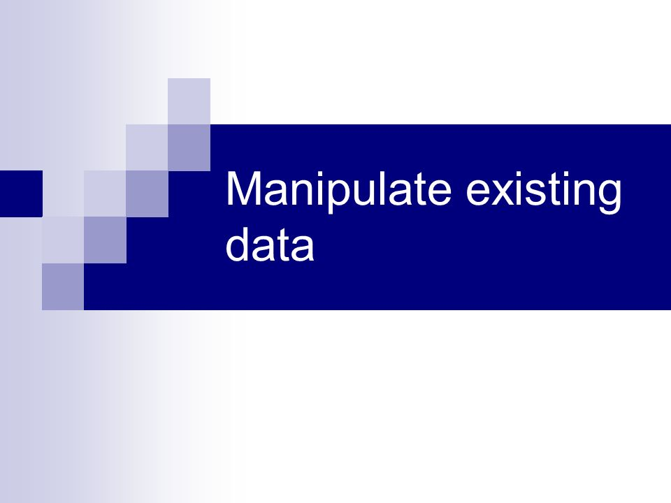 Manipulate existing data