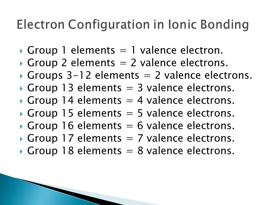  Group 1 elements = 1 valence electron.  Group 2 elements = 2 valence electrons.