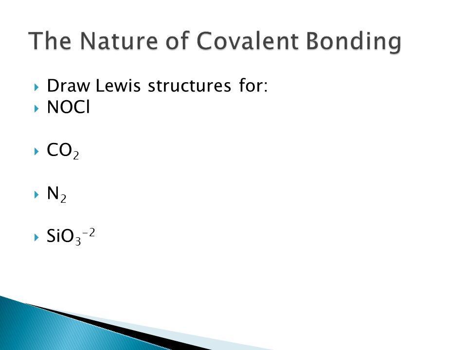  Draw Lewis structures for:  NOCl  CO 2 N2N2  SiO 3 -2