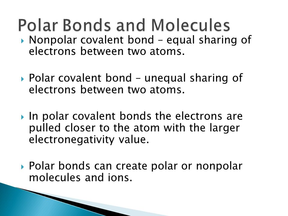  Nonpolar covalent bond – equal sharing of electrons between two atoms.