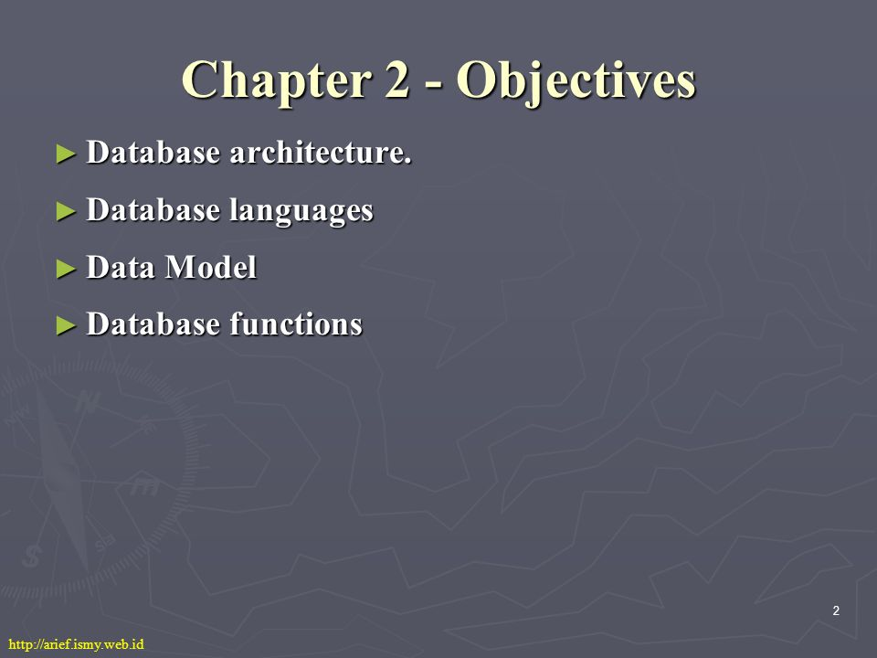 2 Chapter 2 - Objectives ► Database architecture.