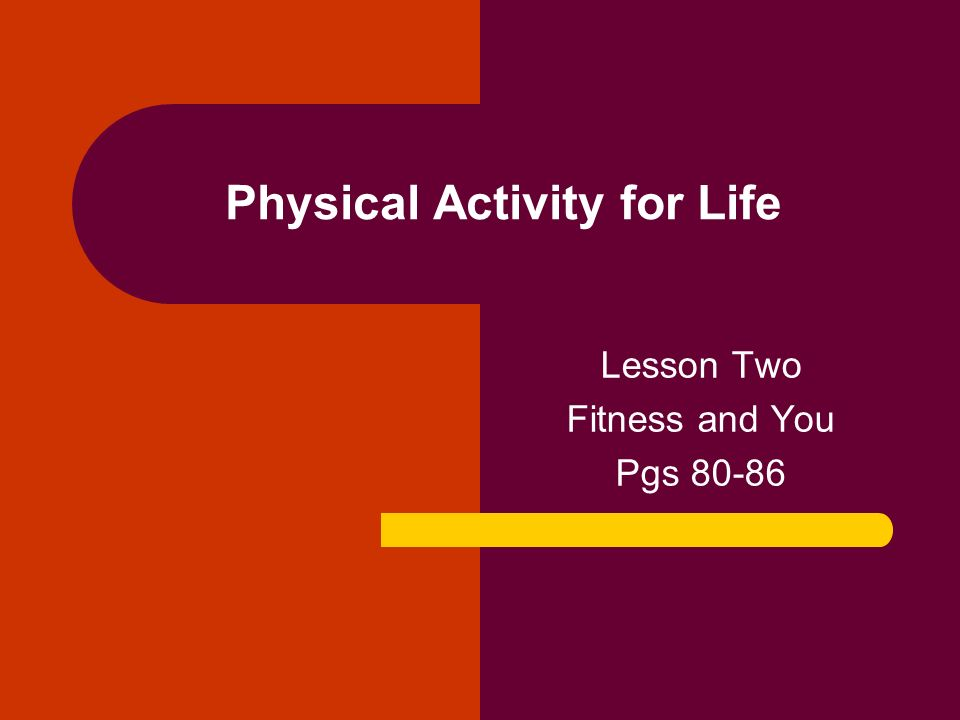 Physical Activity for Life Lesson Two Fitness and You Pgs 80-86