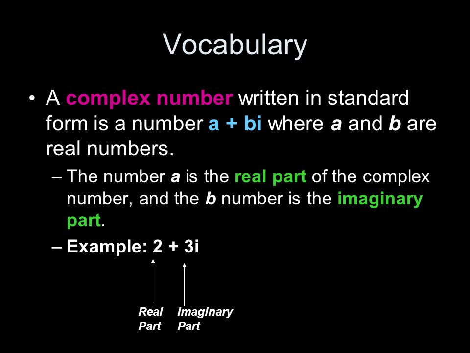 Vocabulary A complex number written in standard form is a number a + bi where a and b are real numbers.