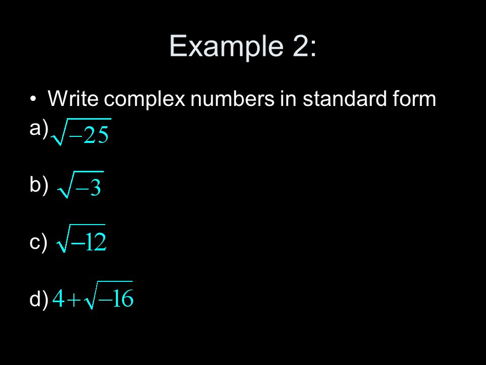 Example 2: Write complex numbers in standard form a) b) c) d)