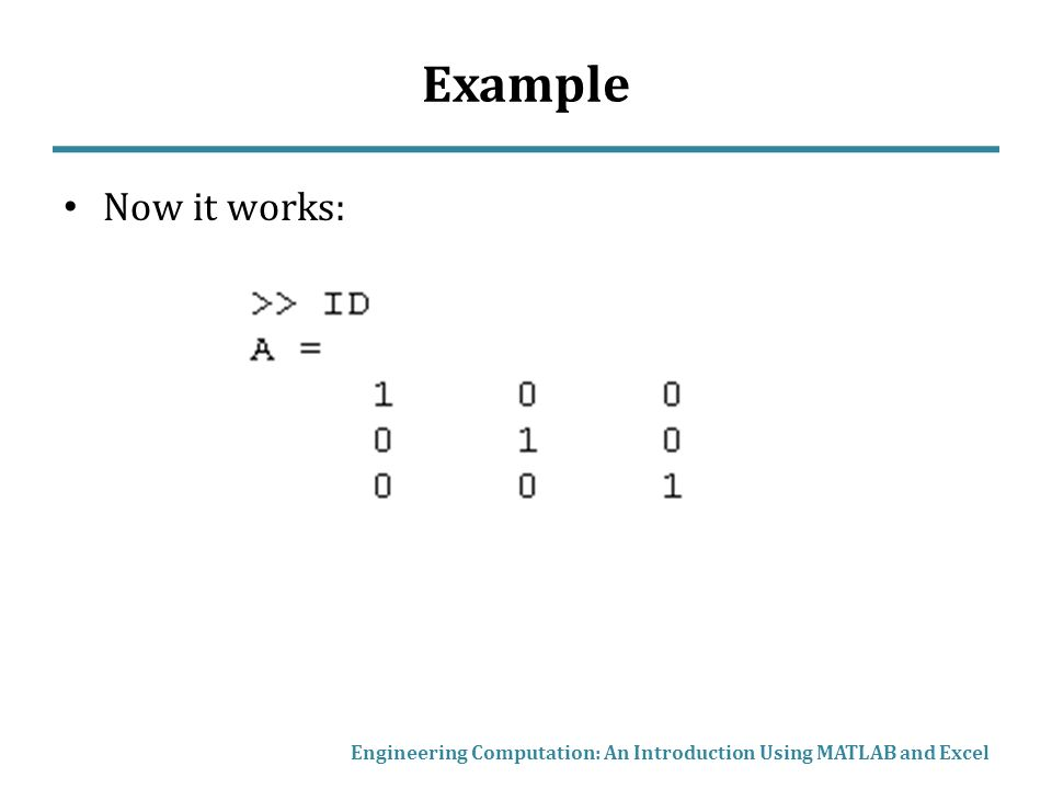 Example Now it works: Engineering Computation: An Introduction Using MATLAB and Excel