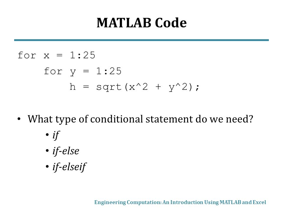 MATLAB Code for x = 1:25 for y = 1:25 h = sqrt(x^2 + y^2); What type of conditional statement do we need.