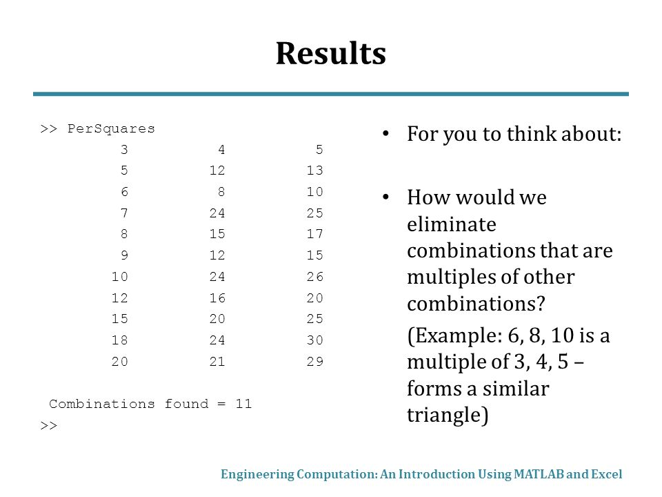 Results >> PerSquares Combinations found = 11 >> For you to think about: How would we eliminate combinations that are multiples of other combinations.