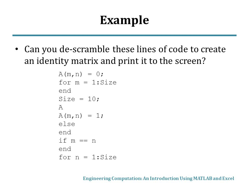Example Can you de-scramble these lines of code to create an identity matrix and print it to the screen.