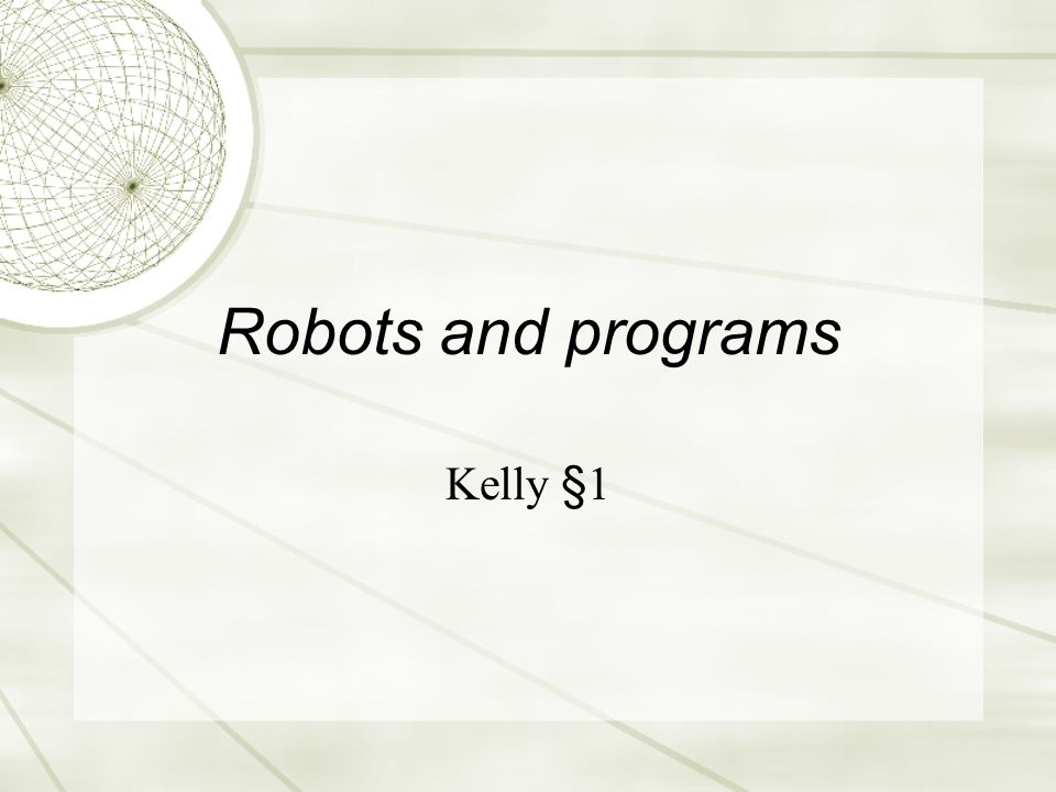 Robots and programs Kelly §1