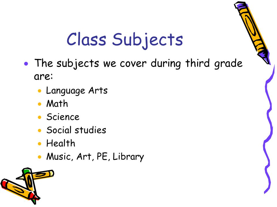 Class Subjects  The subjects we cover during third grade are:  Language Arts  Math  Science  Social studies  Health  Music, Art, PE, Library