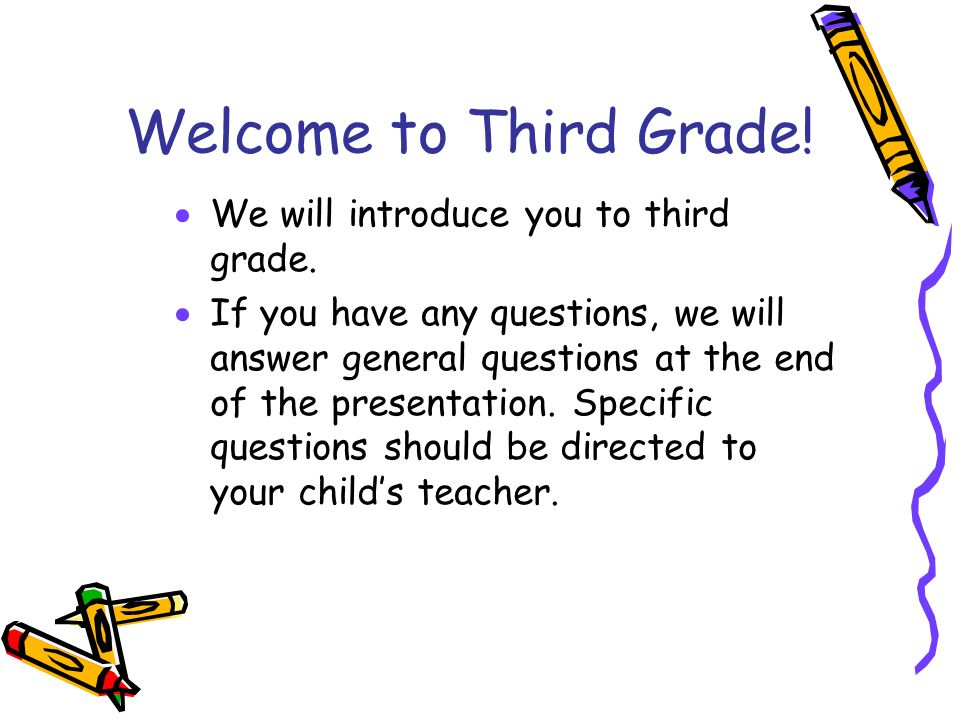 Welcome to Third Grade.  We will introduce you to third grade.