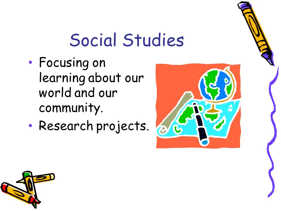 Social Studies Focusing on learning about our world and our community. Research projects.