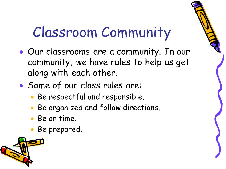 Classroom Community  Our classrooms are a community.