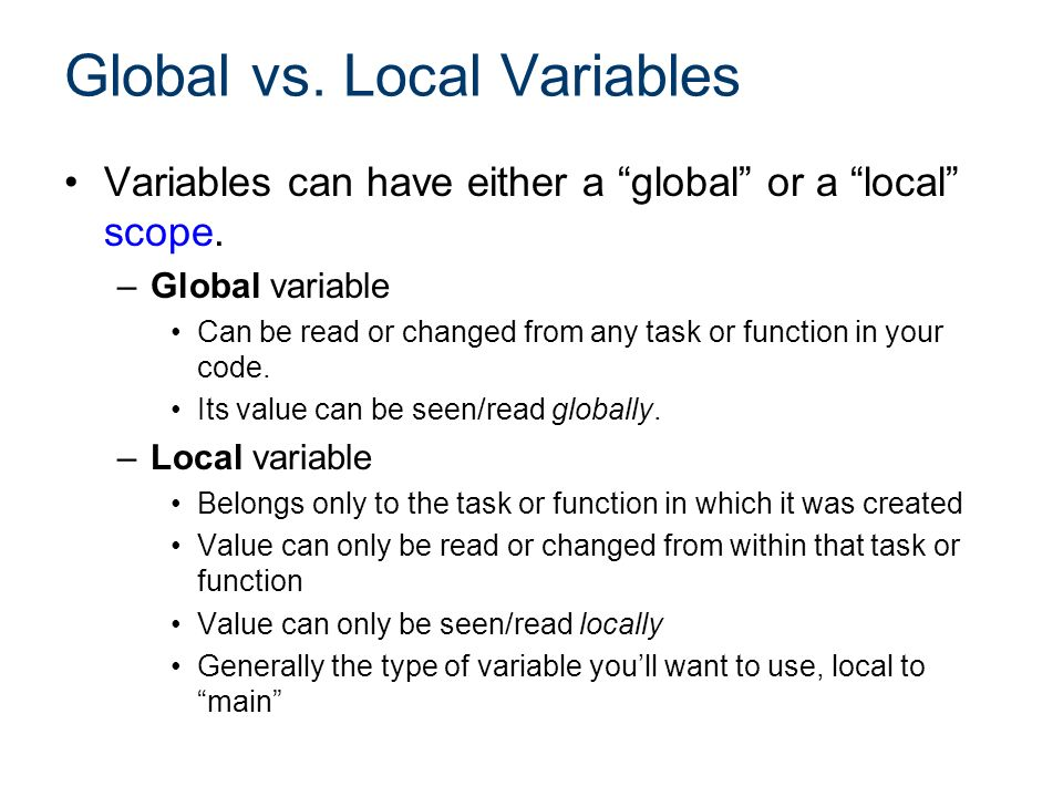 Global vs. Local Variables Variables can have either a global or a local scope.