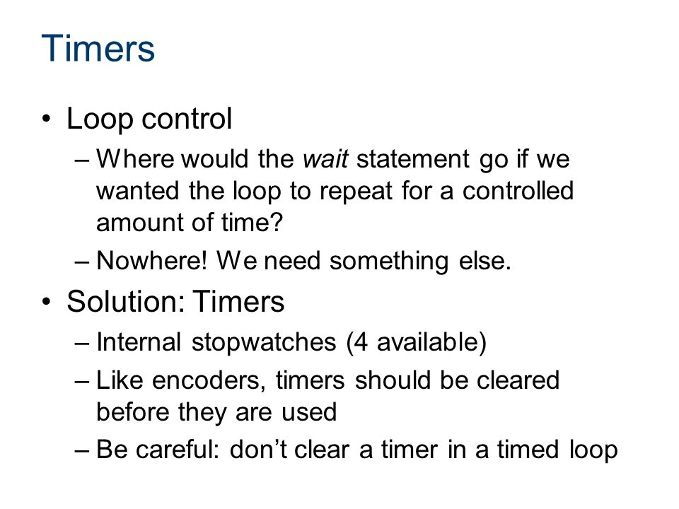 Timers Loop control –Where would the wait statement go if we wanted the loop to repeat for a controlled amount of time.