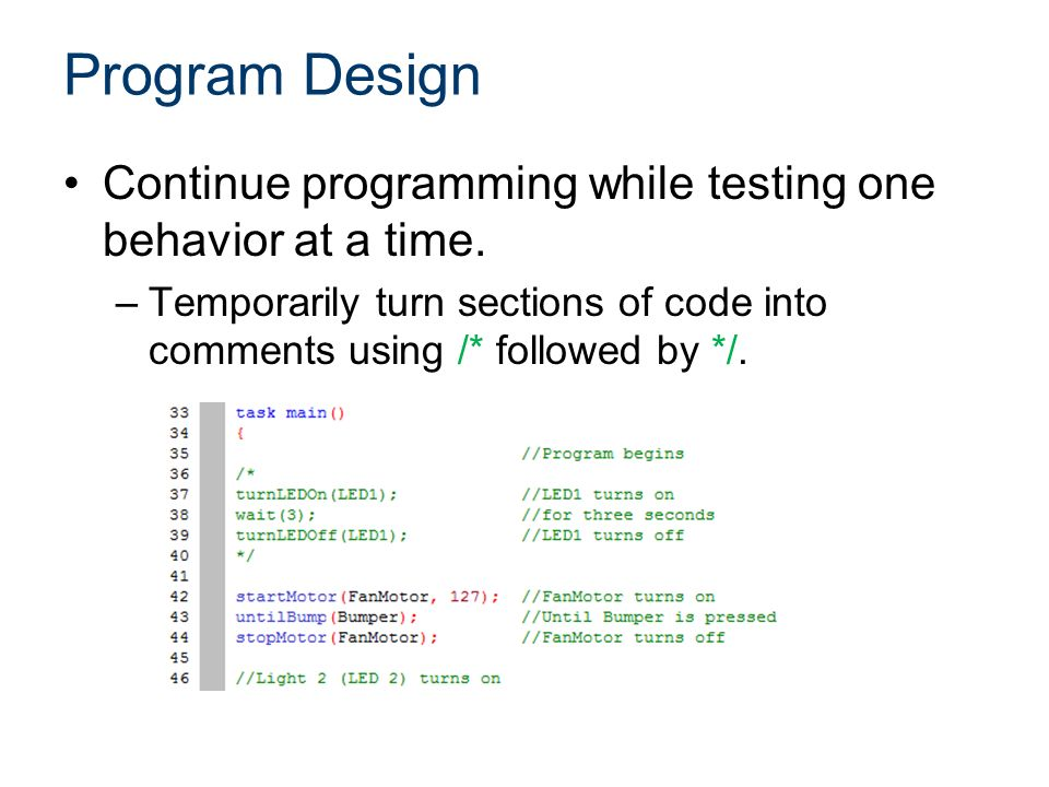 Program Design Continue programming while testing one behavior at a time.