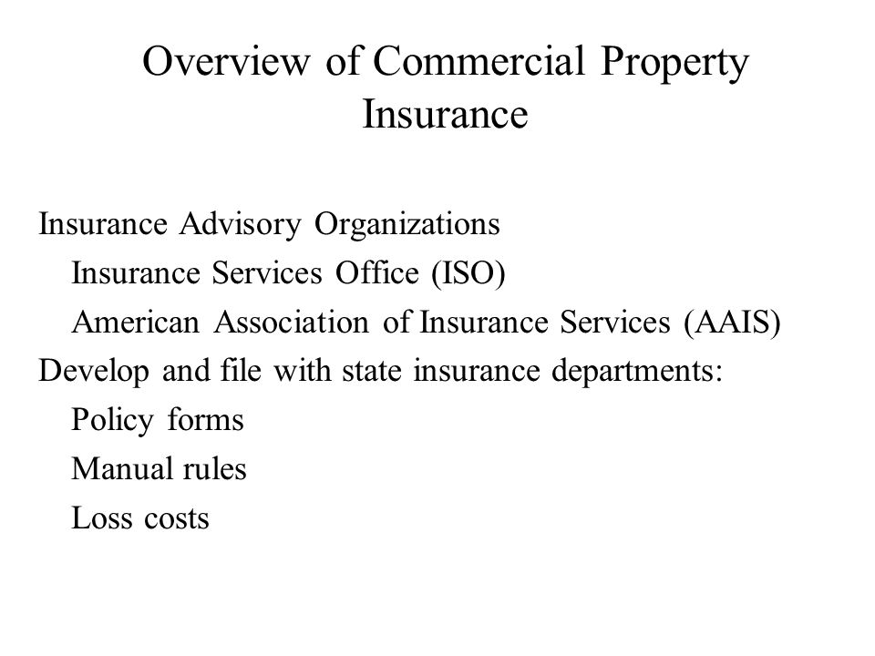 4 Overview Of Commercial Property Insurance Insurance Advisory  Organizations Insurance Services Office (ISO) American Association Of Insurance  Services ...