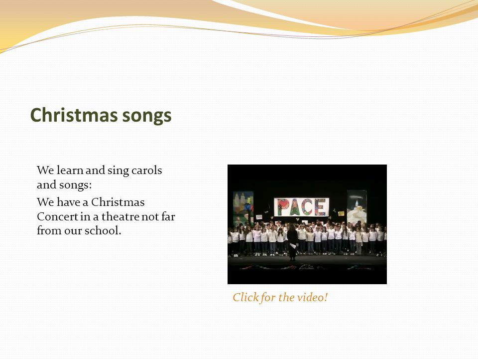 Christmas songs We learn and sing carols and songs: We have a Christmas Concert in a theatre not far from our school.