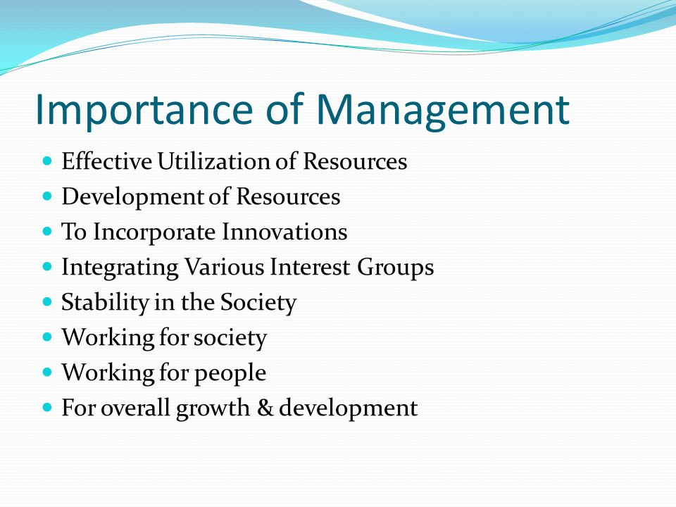Importance of Management Effective Utilization of Resources Development of Resources To Incorporate Innovations Integrating Various Interest Groups St